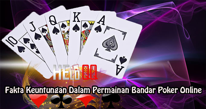 Fakta Keuntungan Dalam Permainan Bandar Poker Online